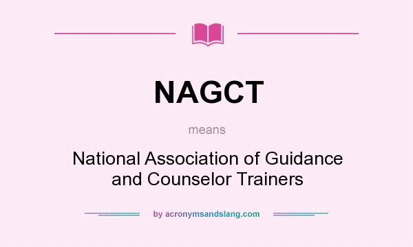 What does NAGCT mean? It stands for National Association of Guidance and Counselor Trainers