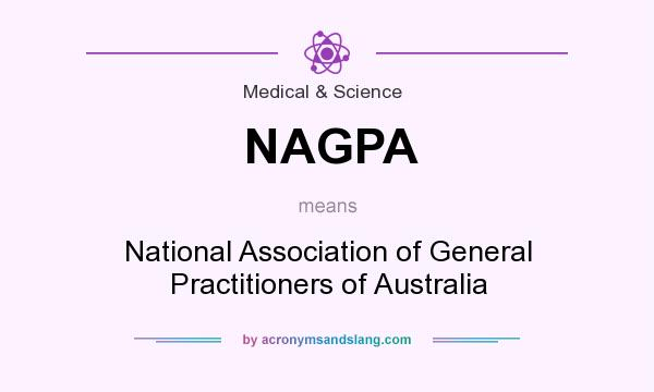 What does NAGPA mean? It stands for National Association of General Practitioners of Australia