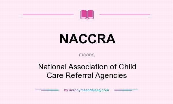 What does NACCRA mean? It stands for National Association of Child Care Referral Agencies