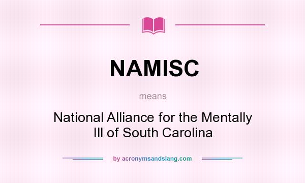 What does NAMISC mean? It stands for National Alliance for the Mentally Ill of South Carolina
