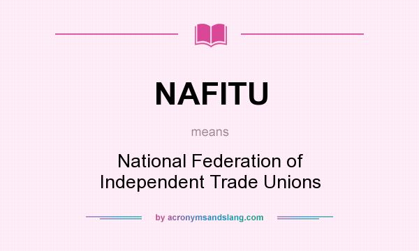 What does NAFITU mean? It stands for National Federation of Independent Trade Unions