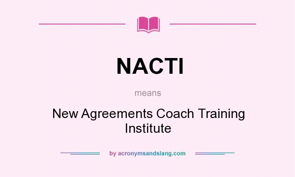 What does NACTI mean? It stands for New Agreements Coach Training Institute