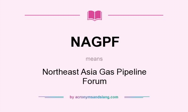 What does NAGPF mean? It stands for Northeast Asia Gas Pipeline Forum
