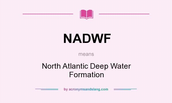 What does NADWF mean? It stands for North Atlantic Deep Water Formation