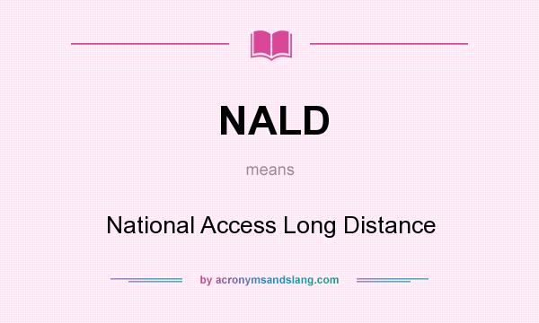 What does NALD mean? It stands for National Access Long Distance