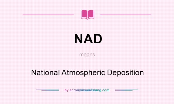 What does NAD mean? It stands for National Atmospheric Deposition