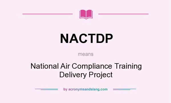 What does NACTDP mean? It stands for National Air Compliance Training Delivery Project