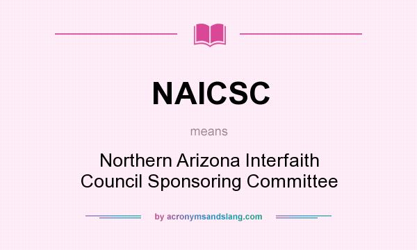 What does NAICSC mean? It stands for Northern Arizona Interfaith Council Sponsoring Committee