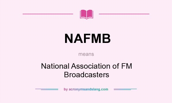 What does NAFMB mean? It stands for National Association of FM Broadcasters