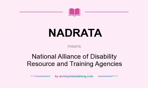 What does NADRATA mean? It stands for National Alliance of Disability Resource and Training Agencies