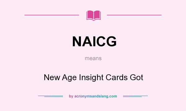 What does NAICG mean? It stands for New Age Insight Cards Got