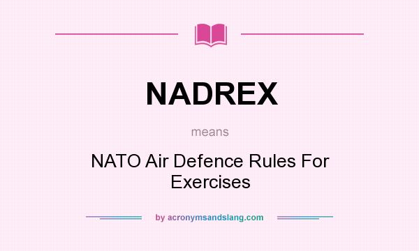 What does NADREX mean? It stands for NATO Air Defence Rules For Exercises