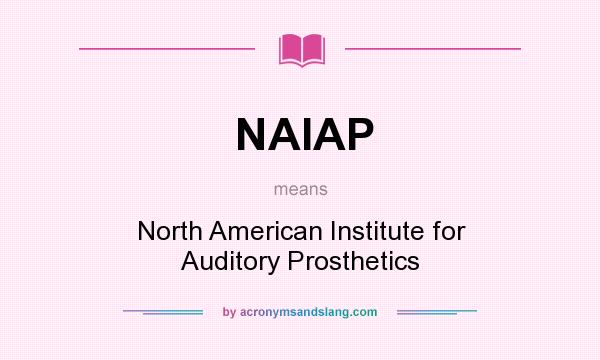 What does NAIAP mean? It stands for North American Institute for Auditory Prosthetics