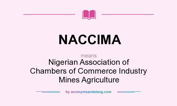 What does NACCIMA mean? It stands for Nigerian Association of Chambers of Commerce Industry Mines Agriculture
