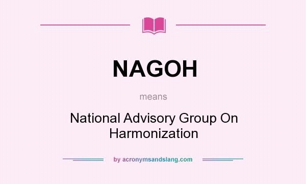 What does NAGOH mean? It stands for National Advisory Group On Harmonization