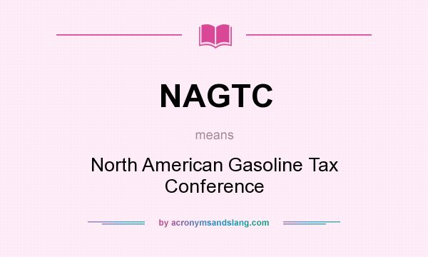 What does NAGTC mean? It stands for North American Gasoline Tax Conference