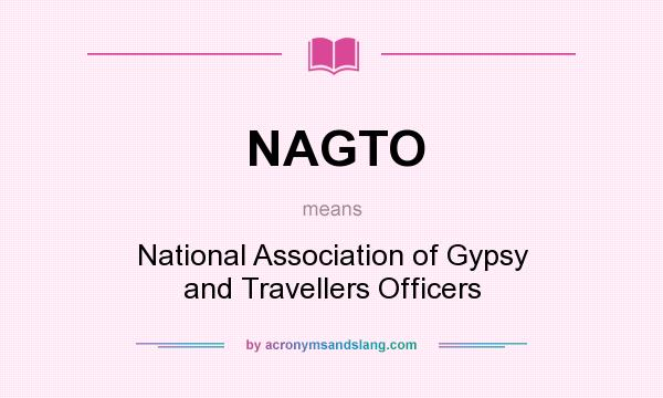 What does NAGTO mean? It stands for National Association of Gypsy and Travellers Officers