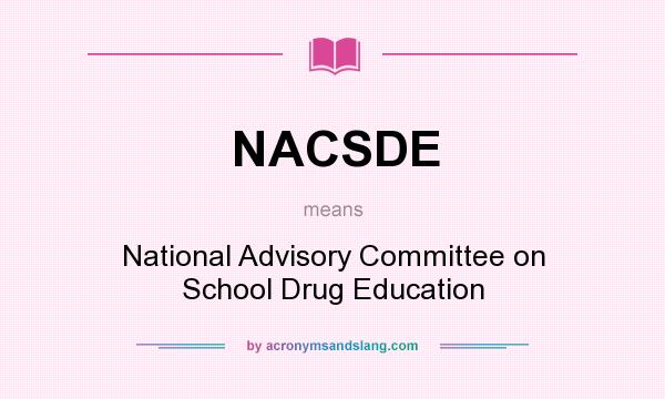 What does NACSDE mean? It stands for National Advisory Committee on School Drug Education