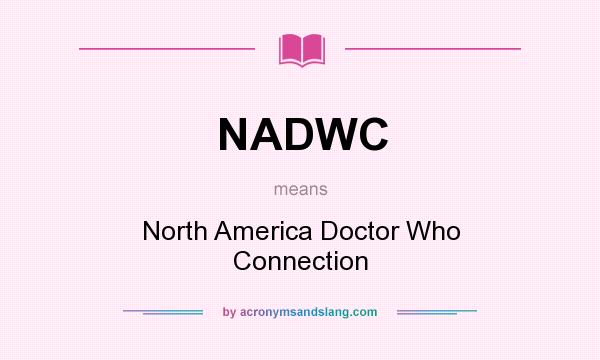 What does NADWC mean? It stands for North America Doctor Who Connection