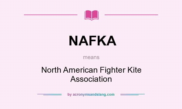 What does NAFKA mean? It stands for North American Fighter Kite Association