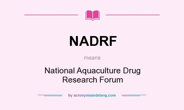 What does NADRF mean? It stands for National Aquaculture Drug Research Forum