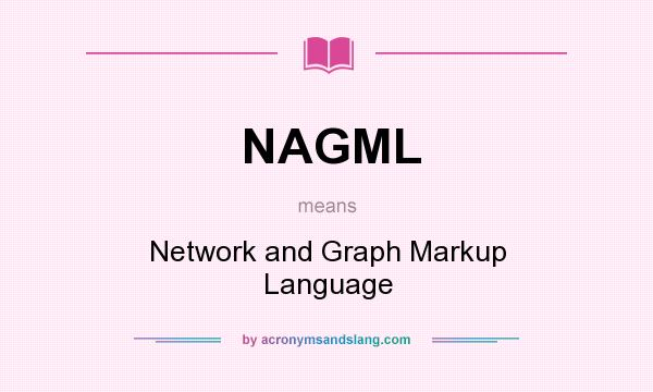 What does NAGML mean? It stands for Network and Graph Markup Language