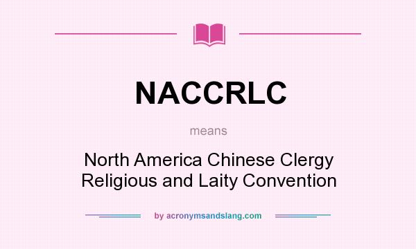 What does NACCRLC mean? It stands for North America Chinese Clergy Religious and Laity Convention