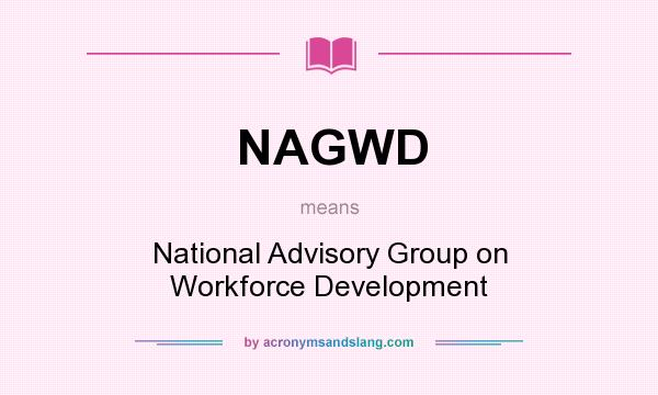 What does NAGWD mean? It stands for National Advisory Group on Workforce Development