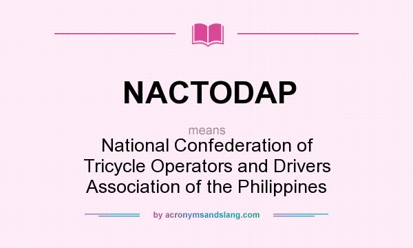 What does NACTODAP mean? It stands for National Confederation of Tricycle Operators and Drivers Association of the Philippines