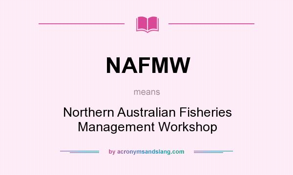 What does NAFMW mean? It stands for Northern Australian Fisheries Management Workshop