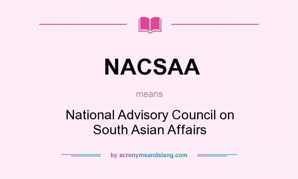 What does NACSAA mean? It stands for National Advisory Council on South Asian Affairs