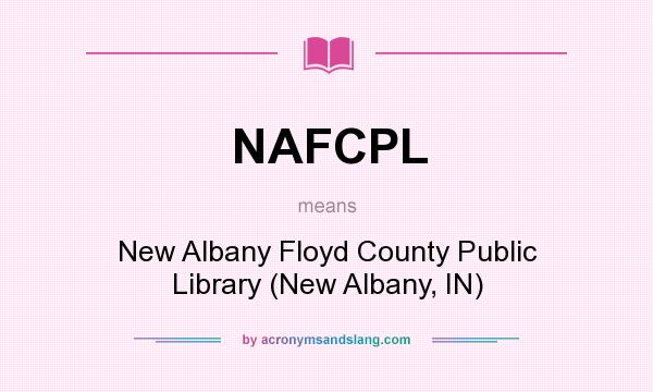 What does NAFCPL mean? It stands for New Albany Floyd County Public Library (New Albany, IN)