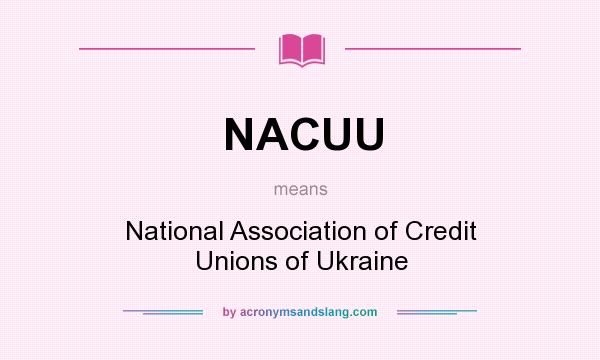 What does NACUU mean? It stands for National Association of Credit Unions of Ukraine