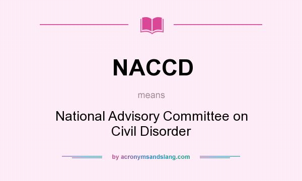 What does NACCD mean? It stands for National Advisory Committee on Civil Disorder