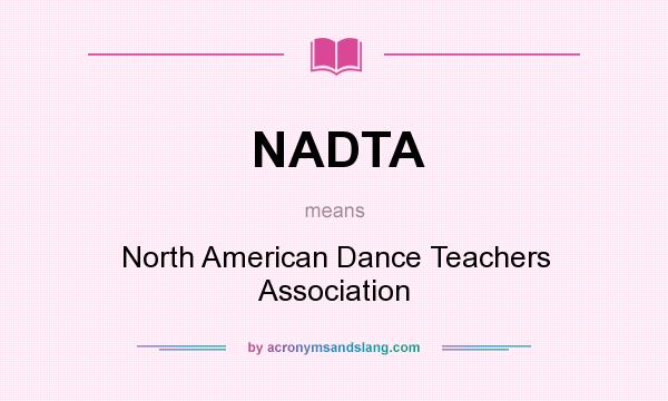 What does NADTA mean? It stands for North American Dance Teachers Association