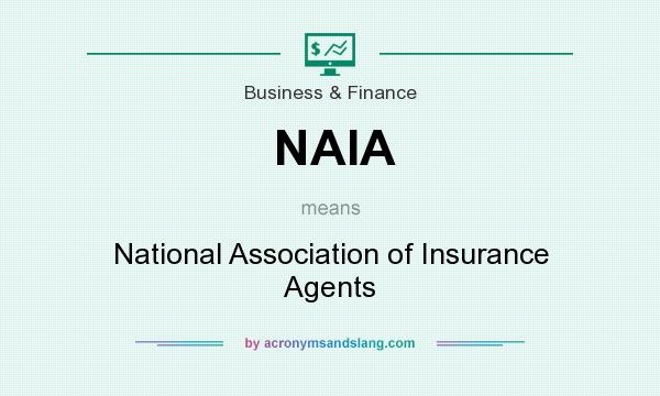 What does NAIA mean? It stands for National Association of Insurance Agents