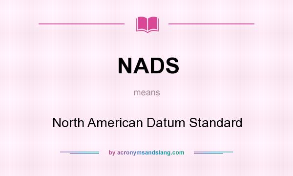What does NADS mean? It stands for North American Datum Standard