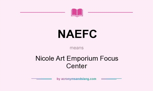 What does NAEFC mean? It stands for Nicole Art Emporium Focus Center