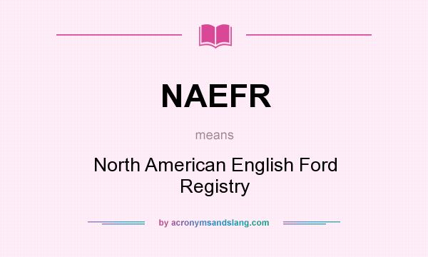 What does NAEFR mean? It stands for North American English Ford Registry