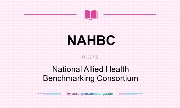 What does NAHBC mean? It stands for National Allied Health Benchmarking Consortium