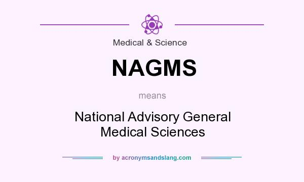 What does NAGMS mean? It stands for National Advisory General Medical Sciences