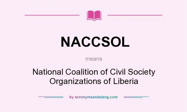 What does NACCSOL mean? It stands for National Coalition of Civil Society Organizations of Liberia