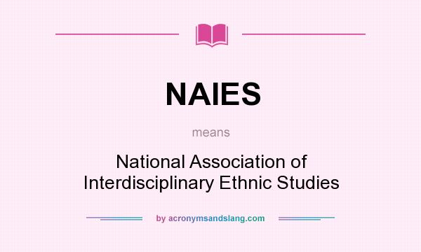 What does NAIES mean? It stands for National Association of Interdisciplinary Ethnic Studies