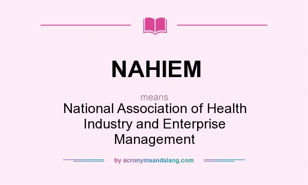 What does NAHIEM mean? It stands for National Association of Health Industry and Enterprise Management