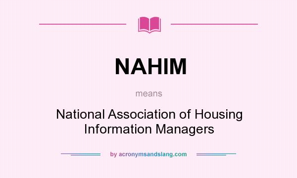 What does NAHIM mean? It stands for National Association of Housing Information Managers