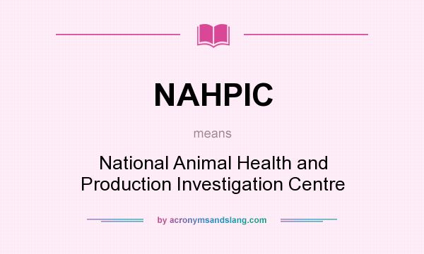What does NAHPIC mean? It stands for National Animal Health and Production Investigation Centre