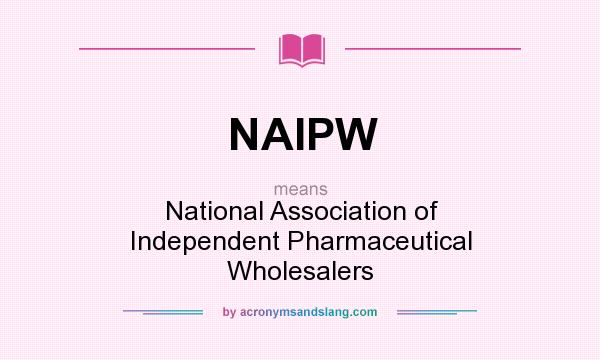 What does NAIPW mean? It stands for National Association of Independent Pharmaceutical Wholesalers