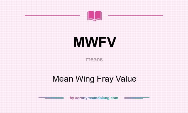 Definition Of MWFV   MWFV Stands For Mean Wing Fray Value. By  AcronymsAndSlang.com