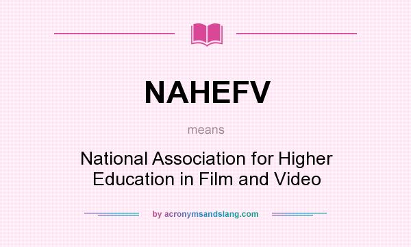 What does NAHEFV mean? It stands for National Association for Higher Education in Film and Video