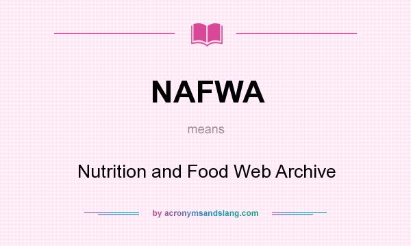 What does NAFWA mean? It stands for Nutrition and Food Web Archive
